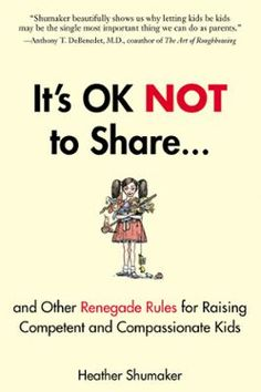 It's OK Not to Share and Other Renegade Rules for Raising Competent and Compassionate Kids by Heather Shumaker, Click to Start Reading eBook, Parenting can be such an overwhelming job that it's easy to lose track of where you stand on some of