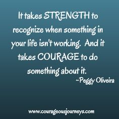 You are stronger and more courageous than you know