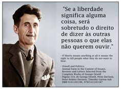 """""""Se a liberdade significa alguma coisa, será sobretudo o direito de dizer às outras pessoas o que elas não querem ouvir."""" - If liberty means anything at all it means the right to tell people what they do not want to hear - Orwell and Politics: Animal Farm in the Context of Essays, Reviews and Letters Selected from the Complete Works of George Orwell"""