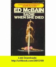 Sadie When She Died 87TH Precinct Ed Mcbain ,   ,  , ASIN: B000Q13DDY , tutorials , pdf , ebook , torrent , downloads , rapidshare , filesonic , hotfile , megaupload , fileserve