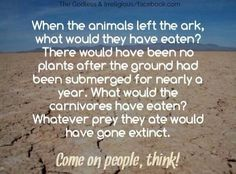 Come on people, think! When the animals left the ark, what would they have…