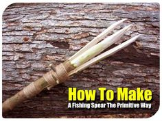 How to Make a Fishing Spear The Primitive Way - SHTF, Emergency Preparedness, Survival Prepping, Homesteading
