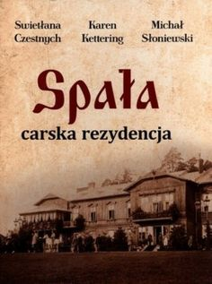 A book about the now-destroyed Imperial hunting lodge, Spala.