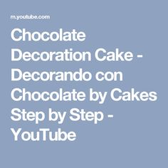 Chocolate Decoration Cake - Decorando con Chocolate by Cakes Step by Step - YouTube