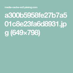 a300b5958fe27b7a501c8e23fa6d8931.jpg (649×798)