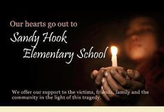 Our hearts go out to Sandy Hook Elementary School