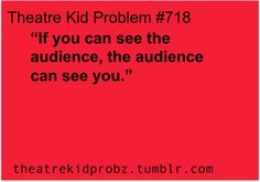 And covering your eyes does not count. [ theatre kid problems ]