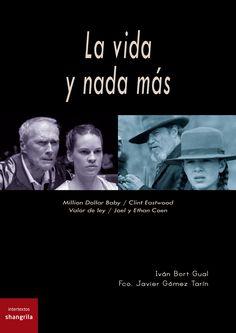 """""""La vida y nada más"""" - Iván Bort Gual / Francisco Javier Gómez Tarín - Intertextos libros nº 3 - Páginas: 128 - En papel: http://shangrilaediciones.com/pages/bakery/intertextos-libros-3-69.php - En digital: https://visualmaniac.com/libros/la-vida-y-nada-mas-million-dollar-baby-clint-eastwood-valor-de-ley-joel-y-ethan-coen#.VDZDn82nO8g"""