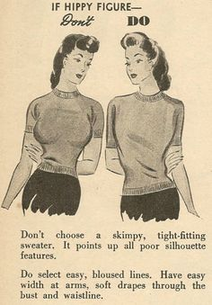Fashion Do's and Don't's, c.1940s.  [editorial note: I would like to point out that those two ladies have different bodies.]