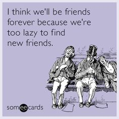 Friendship Ecards 10 Source by The post 37 Amazingly Sarcastic eCards Your BFF Will Totally Love Friendship Quotes appeared first on Quotes Pin. Friendship Quotes Funny Sarcastic, Quotes Distance Friendship, Sarcastic Ecards, Love Friendship Quotes, Bff Quotes, Couple Quotes, Attitude Quotes, Loyalty Friendship, Friendship Cards