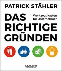 Das Richtige gründen. Werkzeugkasten für Unternehmer - Patrick Stähler - Amazon.de: Bücher