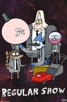 Regular Show. A show that teaches you about life, how to live it, and my mom. OOOHHHHHHHHHH!!