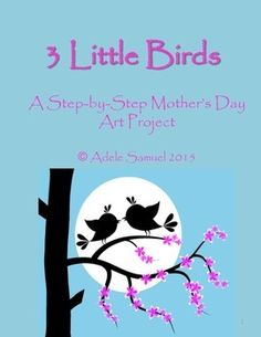 The Art of Education Silhouette Painting, Bird Silhouette, Painting Lessons, Painting Techniques, Step Mothers Day, Three Little Birds, Step By Step Watercolor, Spring Art, Triptych
