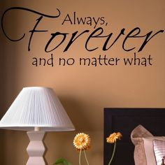 Always Forever And No Matter What vinyl wall sayings lettering home decor art 12.5 H x 34 W. $11.99, via Etsy.