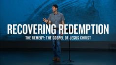 Recovering Redemption (Part 2) - The Remedy: The Gospel of Jesus Christ