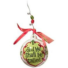He Shall Be Called Ball Ornament; $15.44