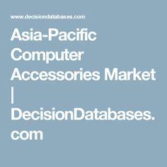 Asia-Pacific Computer Accessories Market | DecisionDatabases.com