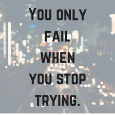 Even if it takes you a few times, you'll get there. All you have to do is #TRY.