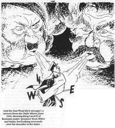 'And the East Wind blew stronger'; a cartoon from the Daily Mirror, June.1940, showing King Carl II of Romania under 'pressure' from Hitler and Stalin, but looking nervously over his shoulder at the latter.