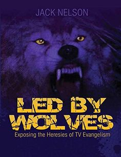 Led By Wolves: Exposing The Heresies of TV Evangelism by ... https://www.amazon.com/dp/1496047354/ref=cm_sw_r_pi_dp_B3ILxb5NXCN2F