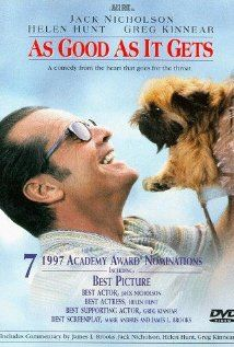 "Helen Hunt and Jack Nicholson star in this hilarious romantic comedy where Nicholson utters the famous line, ""You make me want to be a better man.""   Greg Kinnear star's as Jack's gay neighbor (1997)"