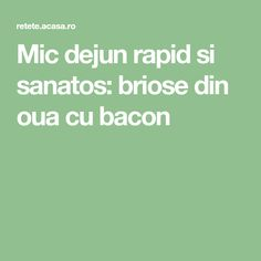 Mic dejun rapid si sanatos: briose din oua cu bacon