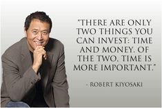 There are only two things you can invest: time and money. Of the two, time is more important.
