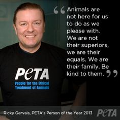 Ricky Gervais Is PETA's Person of the Year -  Animals need more empathetic people like #RickyGervais to help raise animal rights awareness and protection...