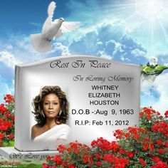 Whitney Houston - God must have needed another beautiful voice in His choir!