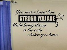 vinyl wall decal quote You never know how strong you are until being strong is the only choice you have