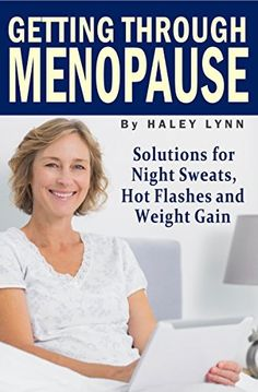 Getting Through Menopause: Solutions for Night Sweats, Hot Flashes and Weight Gain by Haley Lynn, http://www.amazon.com/dp/B00N3GZ2CO/ref=cm_sw_r_pi_dp_F5mGub021SEWA