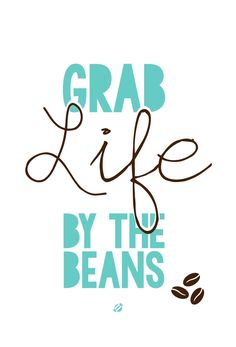 Grab life by the beans #coffee