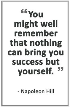 You might well remember that nothing can bring you but yourself. Best Success Quotes, Napoleon Hill, Bring It On, Wellness, Google Search