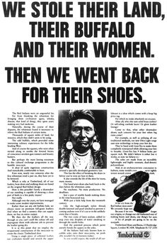 We stole their land, their buffalo and their women. Then we went back for their shoes. -Timberland