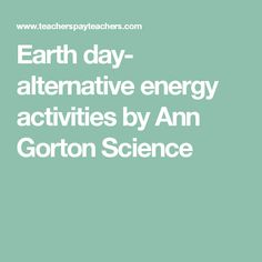 Earth day- alternative energy activities by Ann Gorton Science