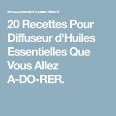20 Recettes Pour Diffuseur d'Huiles Essentielles Que Vous Allez A-DO-RER.