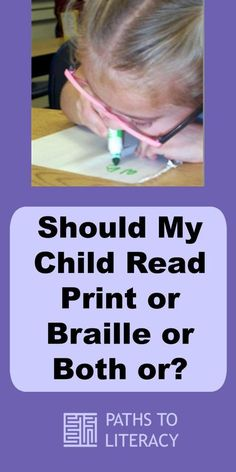Should my child read print or braille or both or?? Understanding the use of a Functional Vision Assessment (FVA) and Learning Media Assessment (LMA) in determining the appropriate learning media