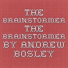 The Brainstormer - The Brainstormer by Andrew Bosley