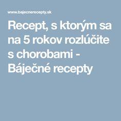 Recept, s ktorým sa na 5 rokov rozlúčite s chorobami - Báječné recepty Health, Health Care, Salud
