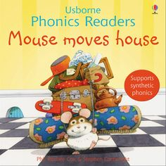 Mouse moves house – Usborne Phonics Readers. This is part of a set of phonic books for children. They are great for children starting to read, lots of rhyming and words they can sound out, as well as fold out pages and great characters - Fat Cat is my favourite!