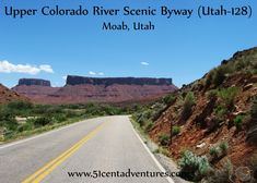 51 Cent Adventures: Upper Colorado River Scenic Byway a 50 mile byway that runs from Moab, Utah to I-70.  If you are travelling to or from Colorado this route is more direct than taking Highway 191 from Moab to I-70, and the scenery is much more interesting.  Much of the road runs alongside the Colorado River, and is surrounded by red rock cliffs and mesas.  The route passes points of interest such as the Dewey Bridge and the Fisher Towers.  There are also several hidden place