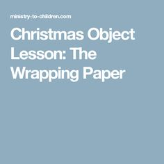 Christmas Object Lesson: The Wrapping Paper Sermons For Kids, Childrens Sermons, Prayers For Children, Bible Study For Kids, Bible Lessons For Kids, Kids Prayer, Children Ministry, Children Church, Kids Bible