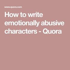 How to write emotionally abusive characters - Quora