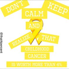 Don't keep calm and realize that childhood cancer is worth more than 4%