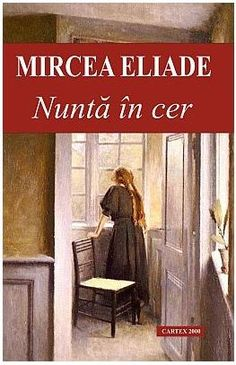 Nunta in cer de Mircea Eliade editie 2013 Romanian People, Real Madrid, Books To Read, Romantic, Reading, World, Cer, Movie, Character