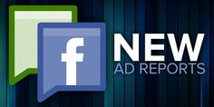 Review Facebook's new Ad Reports and how to use them.