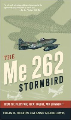 The Me 262 Stormbird: From the Pilots Who Flew, Fought, and Survived It eBook: Colin D. Heaton, Anne-Marie Lewis, Jorg Czypionka, Barrett Tillman: Amazon.ca: Kindle Store