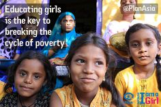 Educating girls is the key to breaking the cycle of poverty.