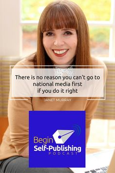 "Book Publicity with Janet Murray ""There is no reason you can't go to national media first if you do it right"""
