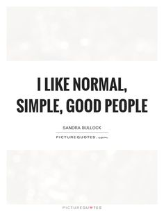 I like normal, simple, good people. Good People Quotes, People Sleeping, Better Alone, No One Is Perfect, Someone Told Me, Treat People, Political Views, Oprah Winfrey, Awkward Moments